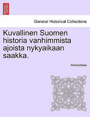 Kuvallinen Suomen Historia Vanhimmista Ajoista Nykyaikaan Saakka. 9781241544126