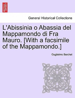 L'Abissinia O Abassia del Mappamondo Di Fra Mauro. [With a Facsimile of the Mappamondo.] 9781241509729