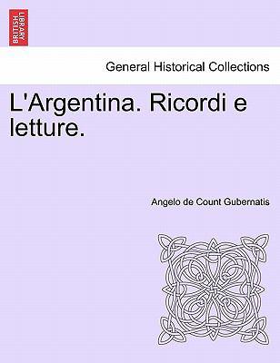 L'Argentina. Ricordi E Letture. 9781241430184
