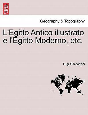 L'Egitto Antico Illustrato E L'Egitto Moderno, Etc. 9781241330484