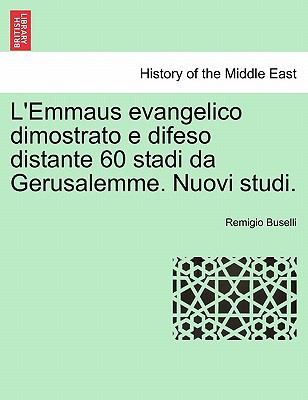L'Emmaus Evangelico Dimostrato E Difeso Distante 60 Stadi Da Gerusalemme. Nuovi Studi. 9781241337612