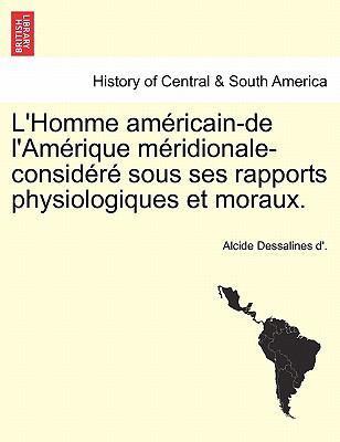 L'Homme Am Ricain-de L'Am Rique M Ridionale-Consid R Sous Ses Rapports Physiologiques Et Moraux.