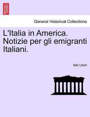 L'Italia in America. Notizie Per Gli Emigranti Italiani. 9781241438302