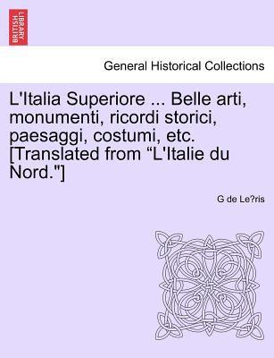 L'Italia Superiore ... Belle Arti, Monumenti, Ricordi Storici, Paesaggi, Costumi, Etc. [Translated from