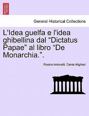 """L'Idea Guelfa E L'Idea Ghibellina Dal """"Dictatus Papae"""" Al Libro """"De Monarchia.."""""""