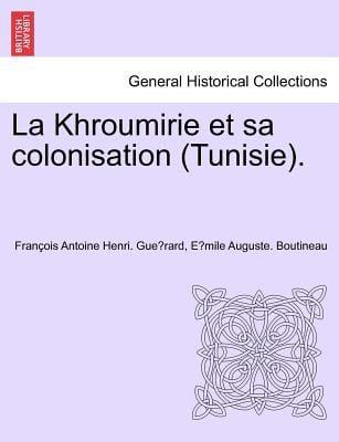 La Khroumirie Et Sa Colonisation (Tunisie).