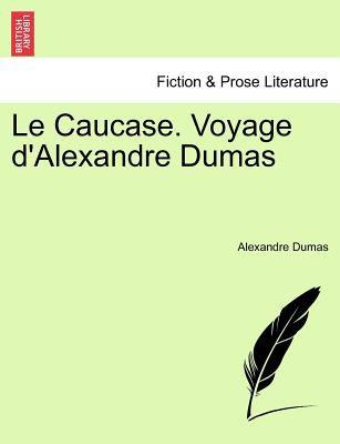 Le Caucase. Voyage D'Alexandre Dumas 9781241413385