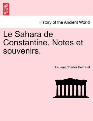 Le Sahara de Constantine. Notes Et Souvenirs. 9781241331634