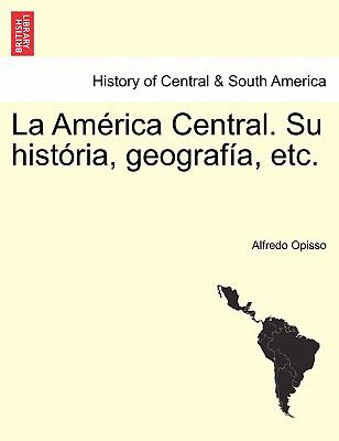 La Am Rica Central. Su Hist RIA, Geograf A, Etc. 9781241444099