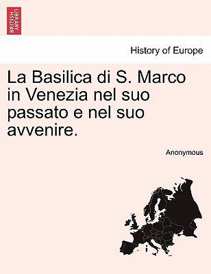 La Basilica Di S. Marco in Venezia Nel Suo Passato E Nel Suo Avvenire. 9781241354022