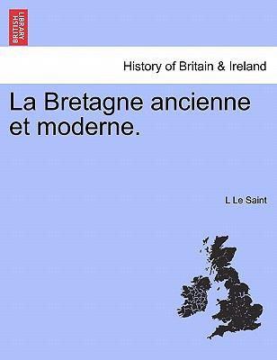 La Bretagne Ancienne Et Moderne. 9781241362645
