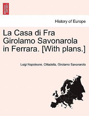 La Casa Di Fra Girolamo Savonarola in Ferrara. [With Plans.]