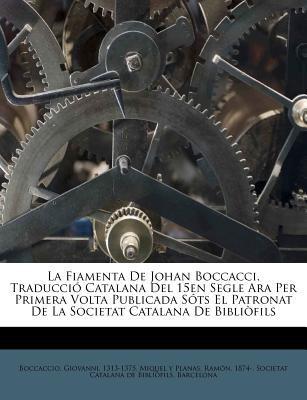La  Fiamenta de Johan Boccacci, Traducci Catalana del 15en Segle Ara Per Primera VOLTA Publicada S Ts El Patronat de La Societat Catalana de Bibli Fil 9781246745733