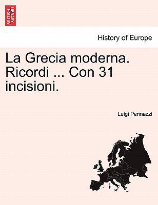 La Grecia Moderna. Ricordi ... Con 31 Incisioni. 9781241338244