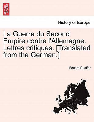 La Guerre Du Second Empire Contre L'Allemagne. Lettres Critiques. [Translated from the German.] 9781241462345