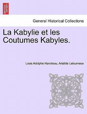 La Kabylie Et Les Coutumes Kabyles. 9781241339982