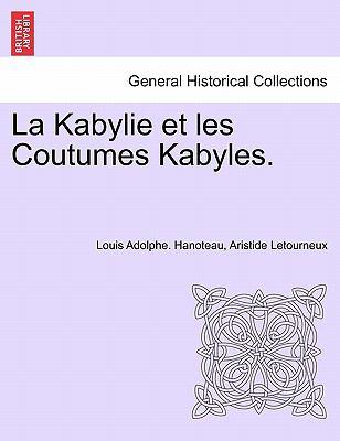 La Kabylie Et Les Coutumes Kabyles. 9781241340049