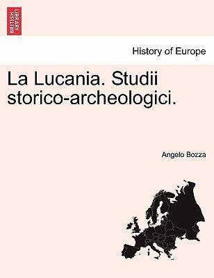 La Lucania. Studii Storico-Archeologici. 9781241354091
