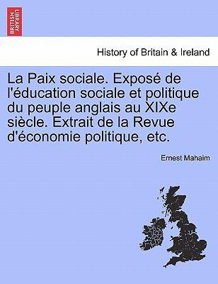 Paix Sociale. Expos de L' Education Sociale Et Politique Du Peuple Anglais Au Xixe Siecle . Extrait de La Revue D' Conomie Politique, Etc. 9781241549916