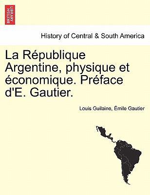 La R Publique Argentine, Physique Et Conomique. PR Face D'E. Gautier. 9781241430238