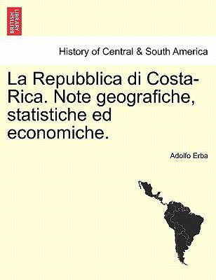 La Repubblica Di Costa-Rica. Note Geografiche, Statistiche Ed Economiche. 9781241427528