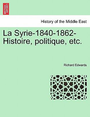 La Syrie-1840-1862-Histoire, Politique, Etc. 9781241314545