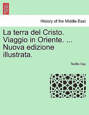 La Terra del Cristo. Viaggio in Oriente. ... Nuova Edizione Illustrata.