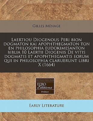 Laertiou Diogenous Peri Bion Dogmaton Kai Apophthegmaton Ton En Philosophia Eudokimesanton Biblia 10 Laertii Diogenis de Vitis Dogmatis Et Apophthegma 9781240845897