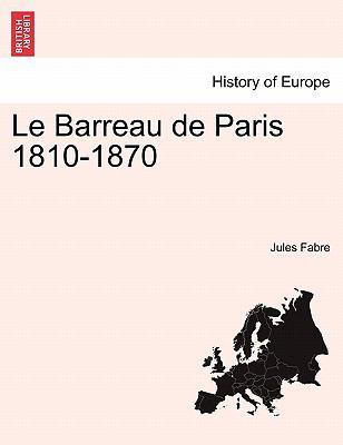 Le Barreau de Paris 1810-1870 9781241455705