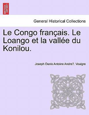 Le Congo Fran Ais. Le Loango Et La Vall E Du Konilou. 9781241342968