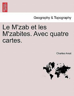 Le M'Zab Et Les M'Zabites. Avec Quatre Cartes. 9781241509620