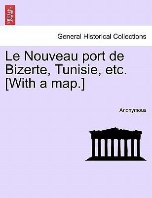 Le Nouveau Port de Bizerte, Tunisie, Etc. [With a Map.] 9781241337728