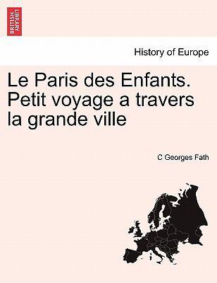 Le Paris Des Enfants. Petit Voyage a Travers La Grande Ville 9781241357627