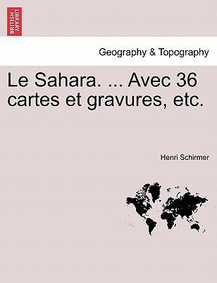 Le Sahara. ... Avec 36 Cartes Et Gravures, Etc. 9781241509880