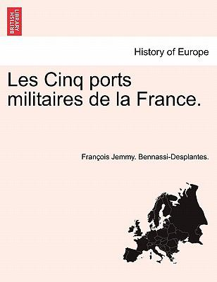 Les Cinq Ports Militaires de La France. 9781241351823