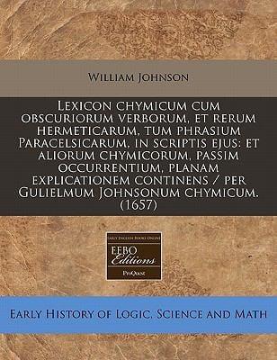 Lexicon Chymicum Cum Obscuriorum Verborum, Et Rerum Hermeticarum, Tum Phrasium Paracelsicarum, in Scriptis Ejus: Et Aliorum Chymicorum, Passim Occurre