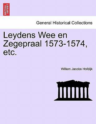 Leydens Wee En Zegepraal 1573-1574, Etc. 9781241538873
