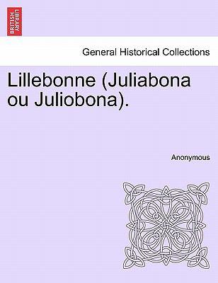 Lillebonne (Juliabona Ou Juliobona). 9781241506896