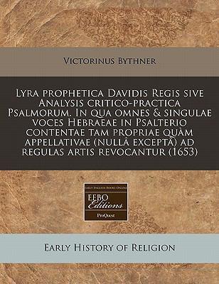 Lyra Prophetica Davidis Regis Sive Analysis Critico-Practica Psalmorum. in Qua Omnes & Singulae Voces Hebraeae in Psalterio Contentae Tam Propriae Qu 9781240958900