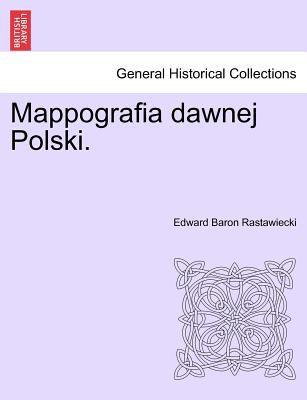 Mappografia Dawnej Polski. 9781241413392