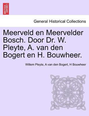 Meerveld En Meervelder Bosch. Door Dr. W. Pleyte, A. Van Den Bogert En H. Bouwheer. 9781241433796