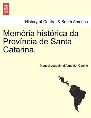 Mem RIA Hist Rica Da Prov Ncia de Santa Catarina. 9781241432676