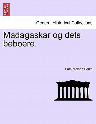 Madagaskar Og Dets Beboere. 9781241330965