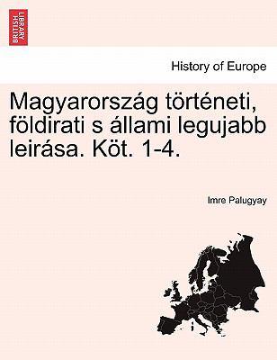 Magyarorsz G T Rt Neti, F Ldirati S Llami Legujabb Leir Sa. K T. 1-4. 9781241536763