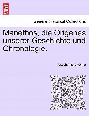 Manethos, Die Origenes Unserer Geschichte Und Chronologie. 9781241353353