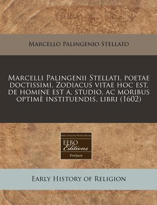 Marcelli Palingenii Stellati, Poetae Doctissimi, Zodiacus Vitae Hoc Est, de Homine Est A, Studio, AC Moribus Optim Instituendis, Libri (1602) 9781240165858