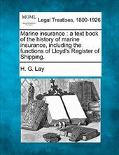 Marine Insurance: A Text Book of the History of Marine Insurance, Including the Functions of Lloyd's Register of Shipping.