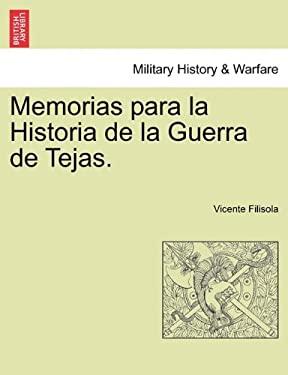 Memorias Para La Historia de La Guerra de Tejas. 9781241472979