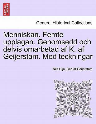 Menniskan. Femte Upplagan. Genomsedd Och Delvis Omarbetad AF K. AF Geijerstam. Med Teckningar 9781241367527