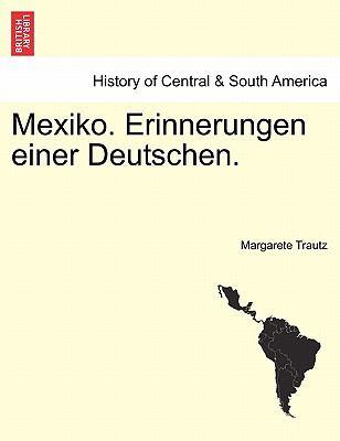 Mexiko. Erinnerungen Einer Deutschen. 9781241427900